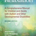 Relaxation  – A Comprehensive Manual for Children and Adults with Autism and Other Developmental Disabilities