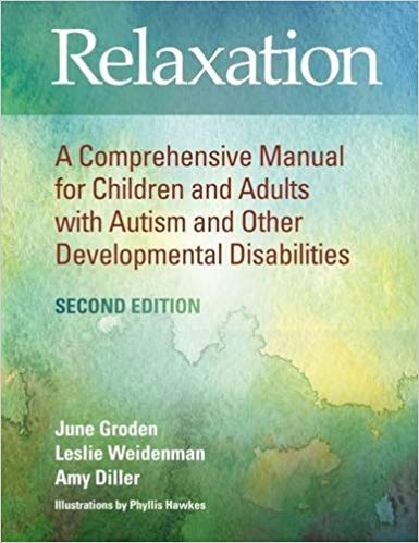 Relaxation: A Comprehensive Manual for Children and Adults with Autism and Other Developmental Disabilities (Second Edition)